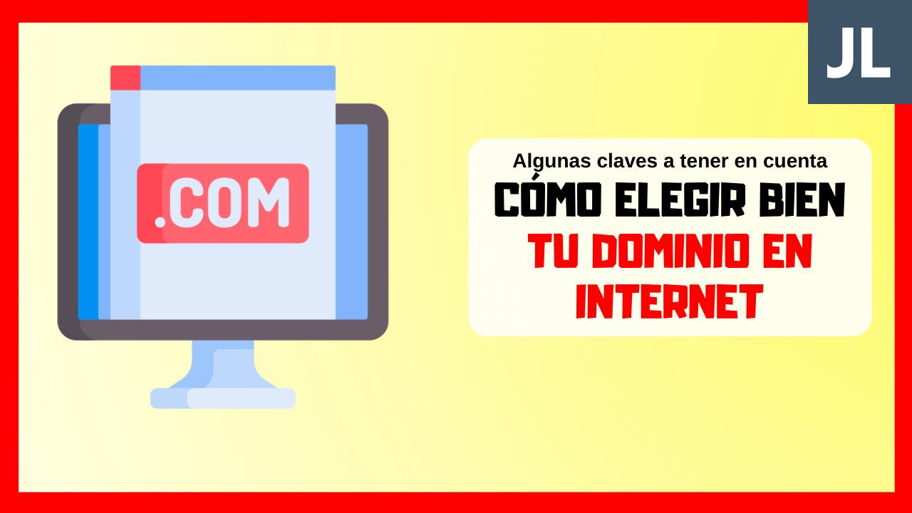 Cómo elegir correctamente tu dominio en Internet